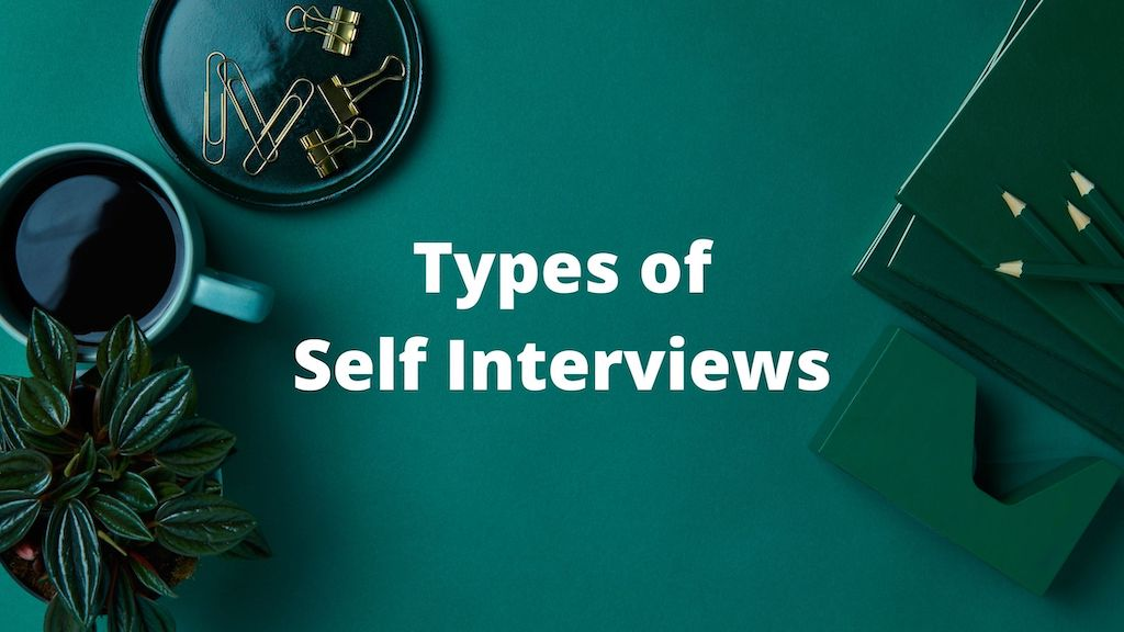 What are types of Self interviews