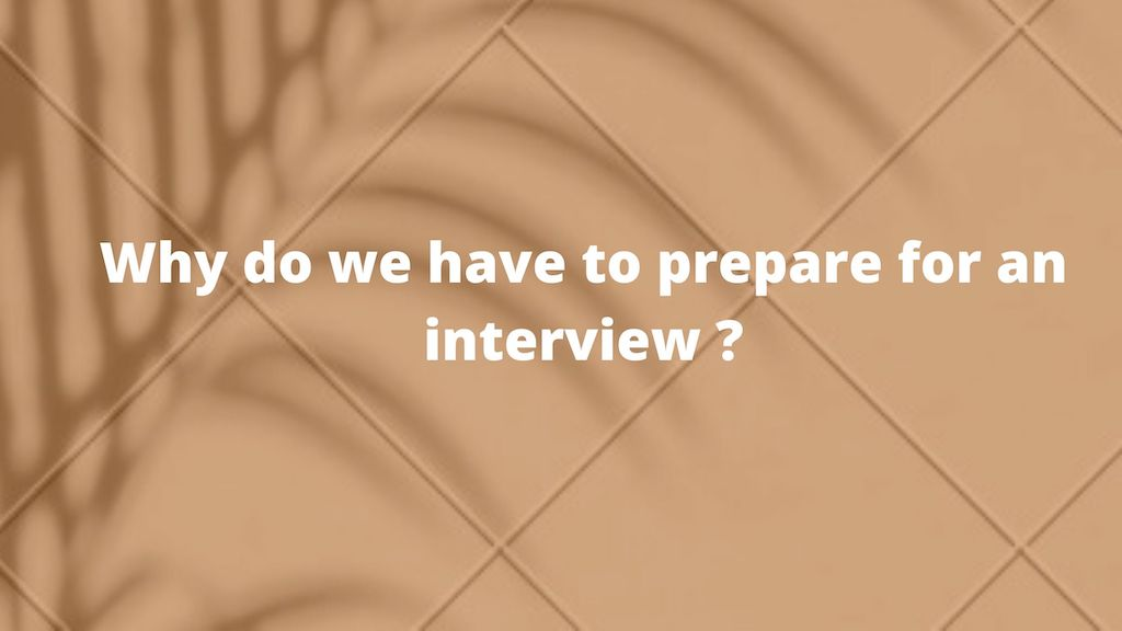 Why do we have to prepare for an interview?